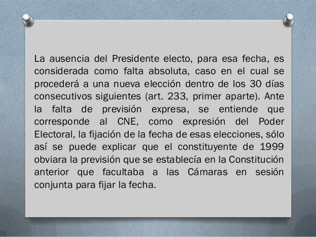 La ausencia del Presidente electo, para esa fecha, esconsiderada como falta absoluta, caso en el cual seprocederá a una nu...