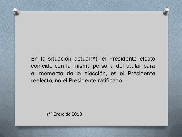 En la situación actual(*), el Presidente electocoincide con la misma persona del titular parael momento de la elección, es...