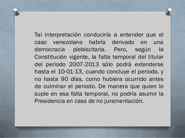 Tal interpretación conduciría a entender que elcaso venezolano habría derivado en unademocracia plebiscitaria. Pero, según...