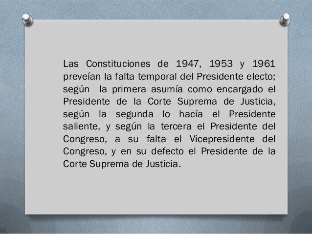 Las Constituciones de 1947, 1953 y 1961preveían la falta temporal del Presidente electo;según la primera asumía como encar...