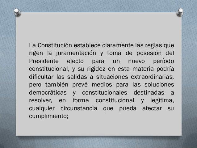 La Constitución establece claramente las reglas querigen la juramentación y toma de posesión delPresidente electo para un ...