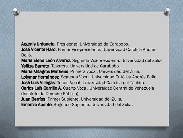 Argenis Urdaneta. Presidente. Universidad de Carabobo.José Vicente Haro. Primer Vicepresidente. Universidad Católica André...