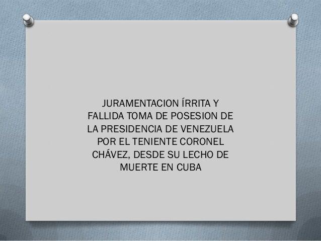 JURAMENTACION ÍRRITA YFALLIDA TOMA DE POSESION DELA PRESIDENCIA DE VENEZUELA  POR EL TENIENTE CORONEL CHÁVEZ, DESDE SU LEC...