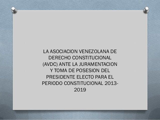 LA ASOCIACION VENEZOLANA DE   DERECHO CONSTITUCIONAL(AVDC) ANTE LA JURAMENTACION   Y TOMA DE POSESION DEL  PRESIDENTE ELEC...
