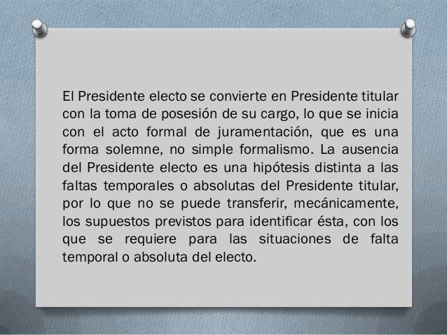 El Presidente electo se convierte en Presidente titularcon la toma de posesión de su cargo, lo que se iniciacon el acto fo...