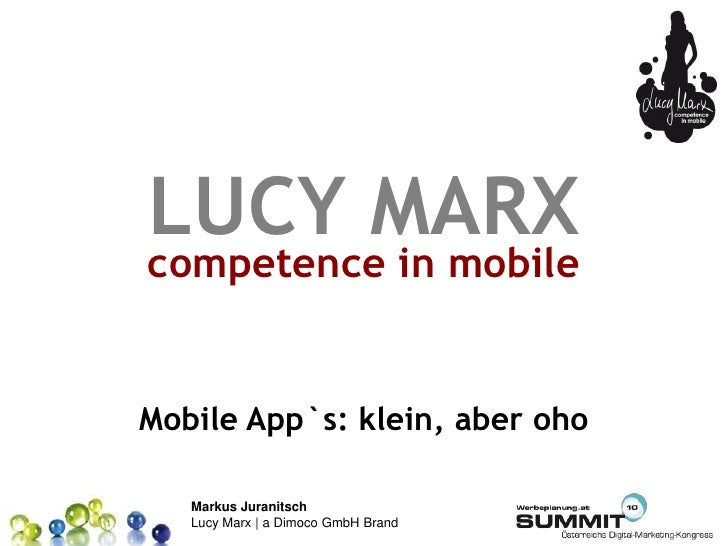 LUCY MARX competence in mobile   Mobile App`s: klein, aber oho     Markus Juranitsch    Lucy Marx | a Dimoco GmbH Brand