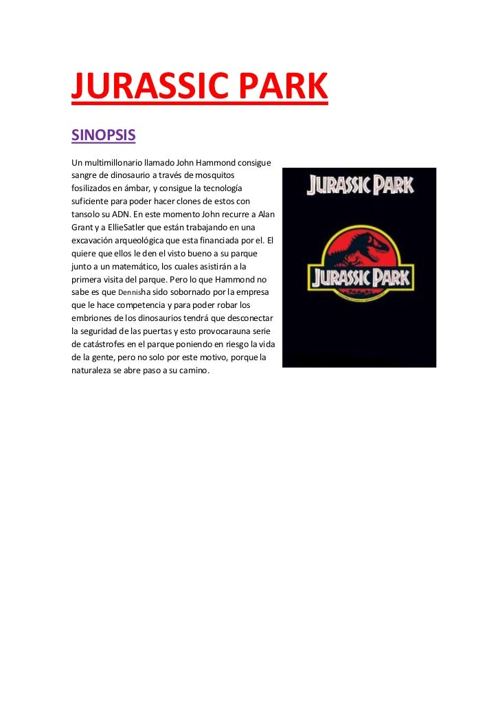 JURASSIC PARKSINOPSISUn multimillonario llamado John Hammond consiguesangre de dinosaurio a través de mosquitosfosilizados...