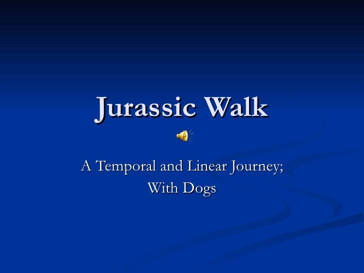 Jurassic Walk A Temporal and Linear Journey; With Dogs