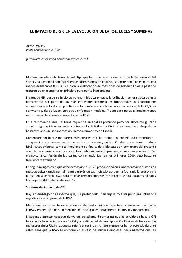 1 EL IMPACTO DE GRI EN LA EVOLUCIÓN DE LA RSE: LUCES Y SOMBRAS Jaime Urcelay Profesionales por la Ética (Publicado en Anua...
