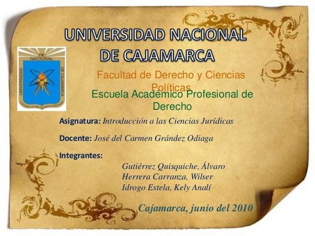Facultad de Derecho y Ciencias  Políticas  Escuela Académico Profesional de  Derecho  Asignatura: Introducción a las Cienc...