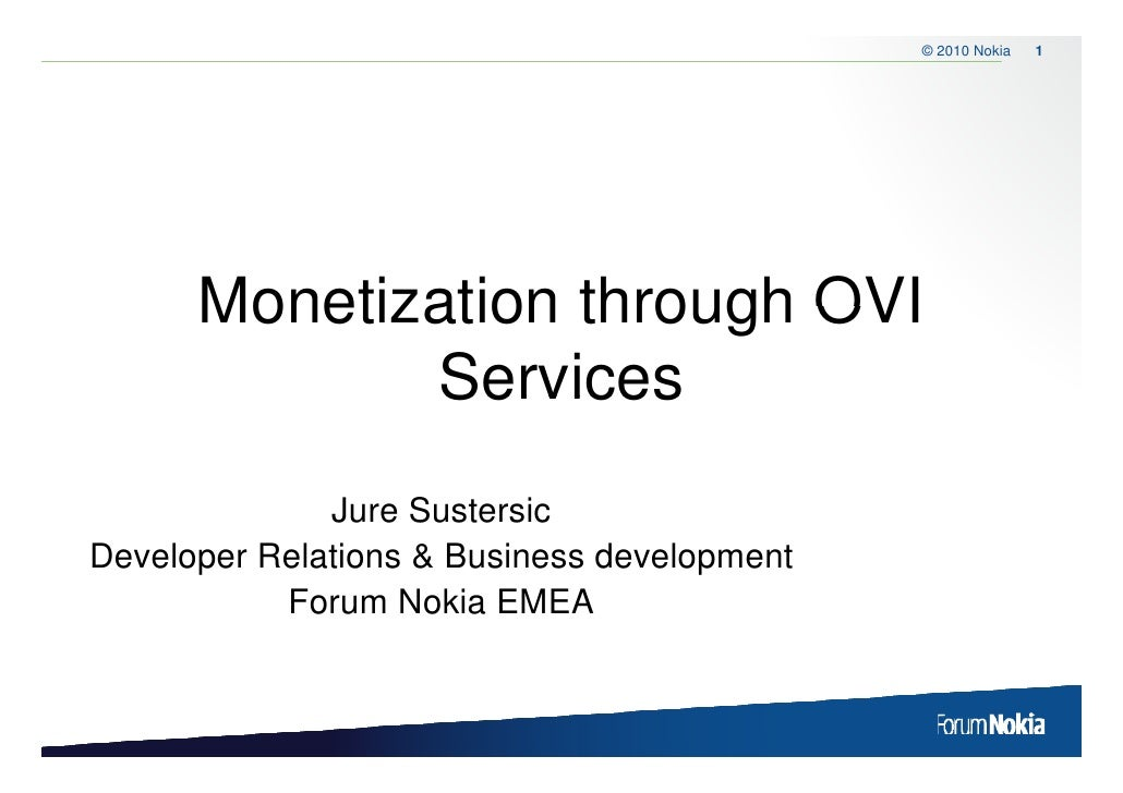 © 2010 Nokia   1           Monetization through OVI              Services               Jure Sustersic Developer Relations...