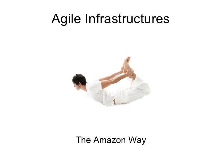 Agile Infrastructures         The Amazon Way