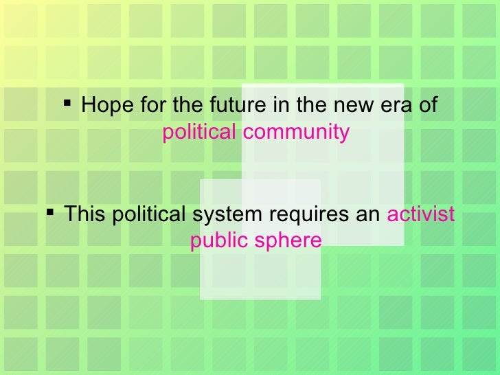 <ul><li>Hope for the future in the new era of  political community   </li></ul><ul><li>This political system requires an  ...