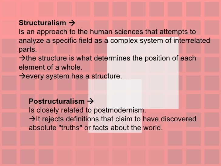 Structuralism   Is an approach to the human sciences that attempts to analyze a specific field as a complex system of int...