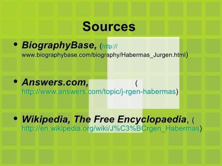 Sources  <ul><li>BiographyBase,   ( http:// www.biographybase.com/biography/Habermas_Jurgen.html ) </li></ul><ul><li>Answe...