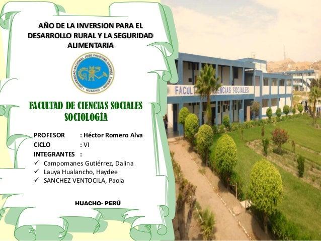 AÑO DE LA INVERSION PARA EL DESARROLLO RURAL Y LA SEGURIDAD ALIMENTARIA  FACULTAD DE CIENCIAS SOCIALES SOCIOLOGÍA PROFESOR...