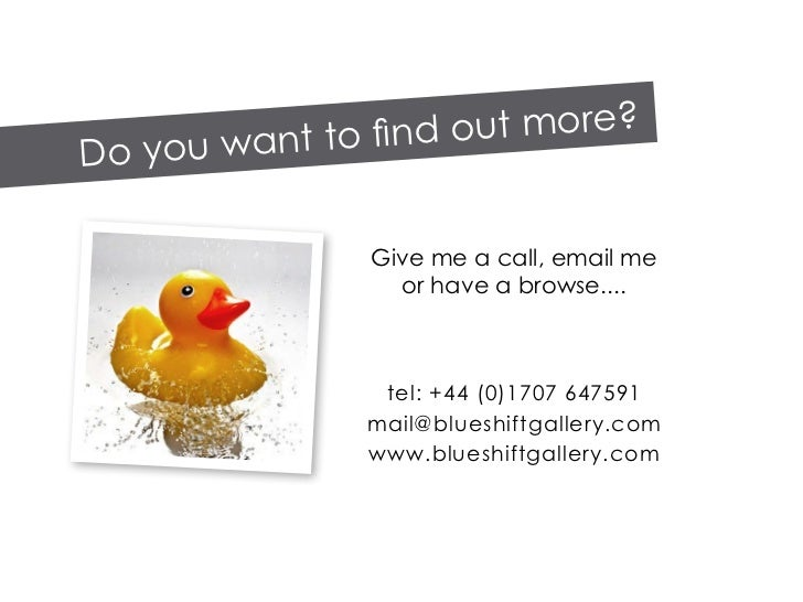 d out    more? Do you want to fin                  Give me a call, email me                   or have a browse....        ...
