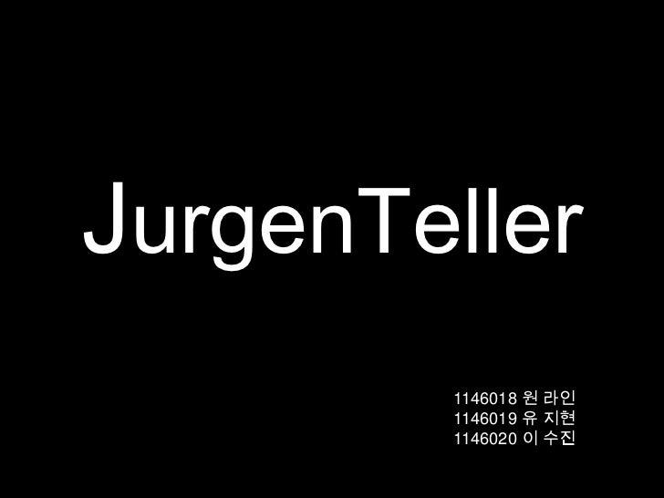 JurgenTeller        1146018 원 라인        1146019 유 지현        1146020 이 수진