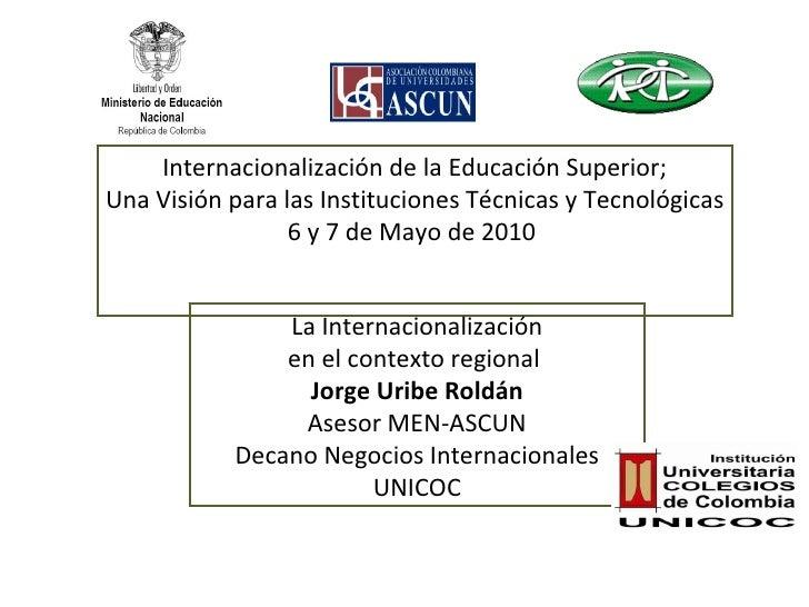 Internacionalización de la Educación Superior; Una Visión para las Instituciones Técnicas y Tecnológicas 6 y 7 de Mayo de ...