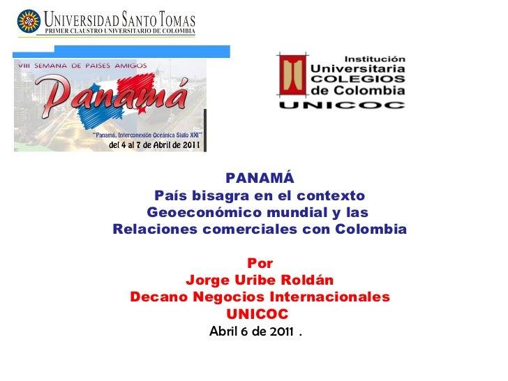 PANAMÁ País bisagra en el contexto Geoeconómico mundial y las  Relaciones comerciales con Colombia Por Jorge Uribe Roldán ...