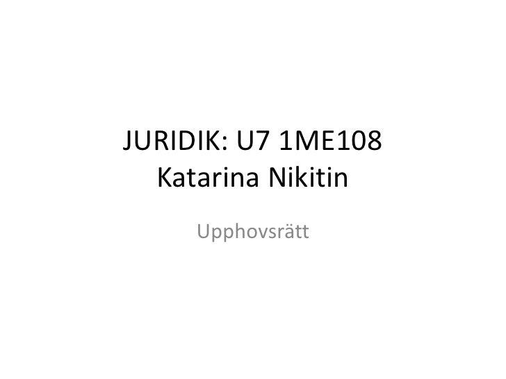 JURIDIK: U7 1ME108  Katarina Nikitin     Upphovsrätt