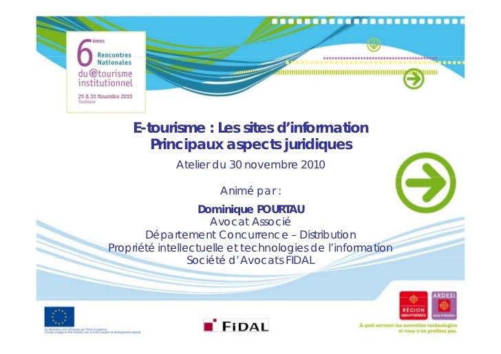 E-tourisme : Les sites d'information        Principaux aspects juridiques             Atelier du 30 novembre 2010         ...