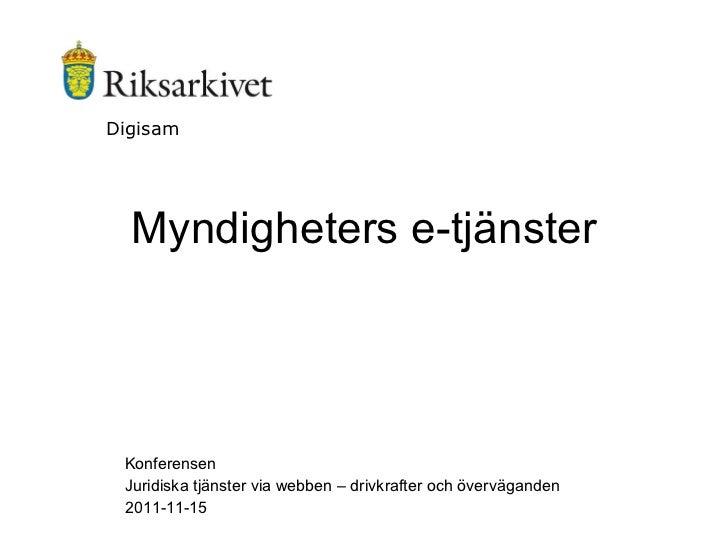 Myndigheters e-tjänster Konferensen Juridiska tjänster via webben – drivkrafter och överväganden  2011-11-15 Digisam