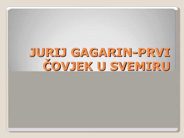 JURIJ GAGARIN-PRVI  ČOVJEK U SVEMIRU