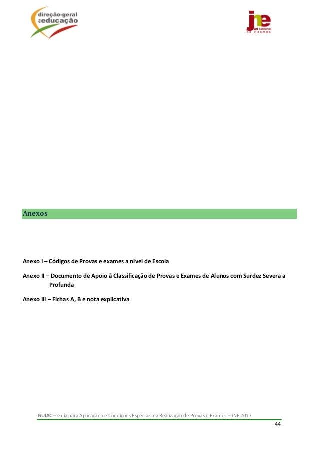 GUIAC–GuiaparaAplicaçãodeCondiçõesEspeciaisnaRealizaçãodeProvaseExames–JNE2017 44         Anex...