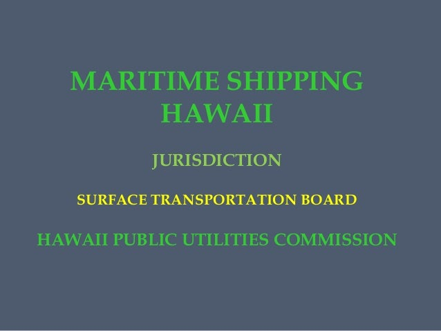 MARITIME SHIPPING HAWAII JURISDICTION SURFACE TRANSPORTATION BOARD  HAWAII PUBLIC UTILITIES COMMISSION