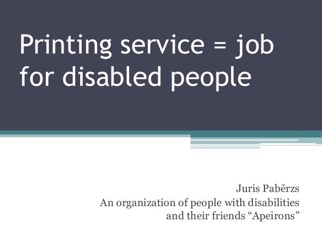Printing service = jobfor disabled people                                  Juris Pabērzs      An organization of people wi...