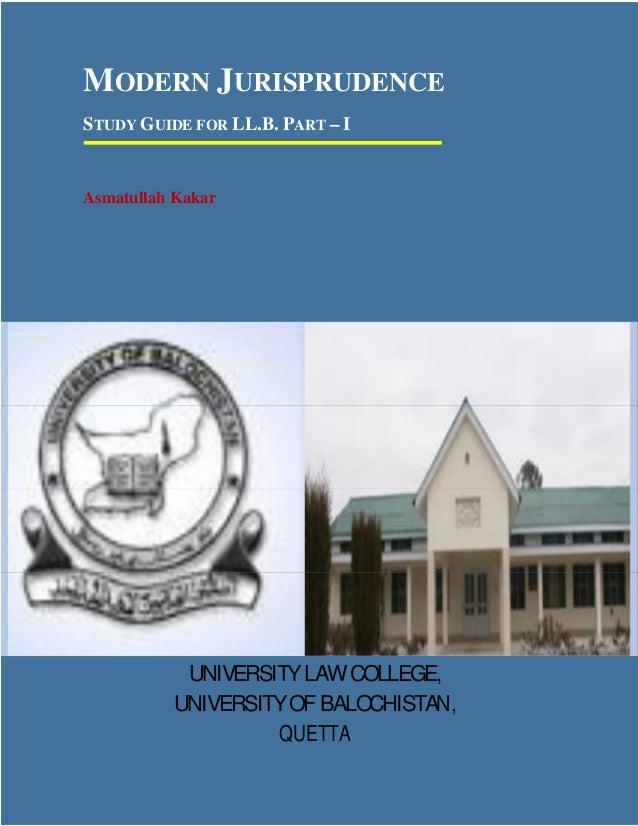 1 MODERN JURISPRUDENCE STUDY GUIDE FOR LL.B. PART – I Asmatullah Kakar UNIVERSITYLAWCOLLEGE, UNIVERSITYOF BALOCHISTAN, QUE...