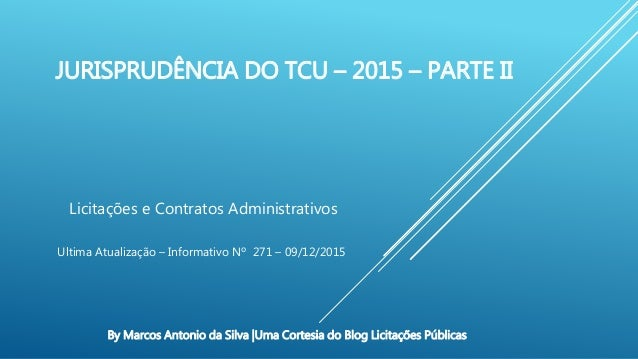 JURISPRUDÊNCIA DO TCU – 2015 – PARTE II Licitações e Contratos Administrativos Ultima Atualização – Informativo Nº 271 – 0...
