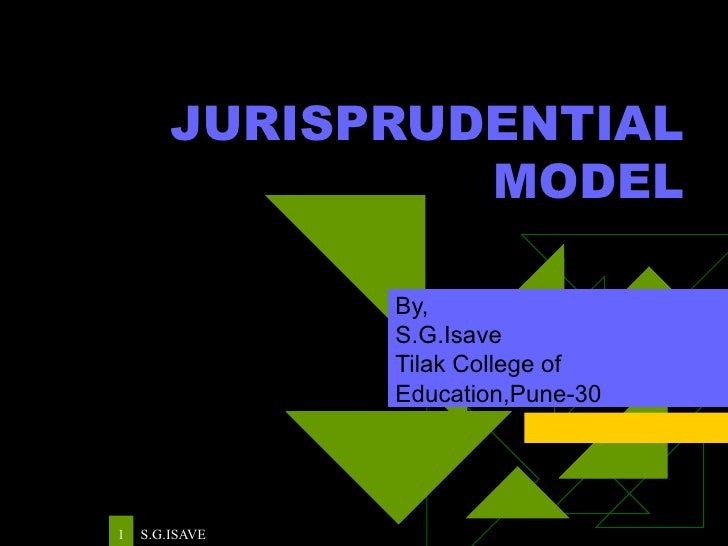 JURISPRUDENTIAL MODEL By, S.G.Isave Tilak College of Education,Pune-30