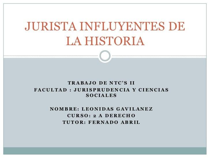JURISTA INFLUYENTES DE      LA HISTORIA         TRABAJO DE NTC'S II FACULTAD : JURISPRUDENCIA Y CIENCIAS               SOC...