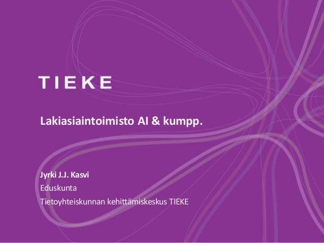 Lakiasiaintoimisto AI & kumpp. Jyrki J.J. Kasvi Eduskunta Tietoyhteiskunnan kehittämiskeskus TIEKE