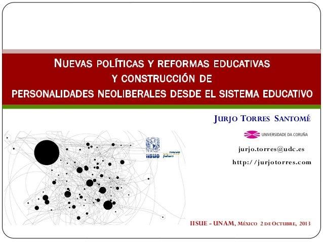 IISUE - UNAM, MÉXICO 2 DE OCTUBRE, 2013 JURJO TORRES SANTOMÉ jurjo.torres@udc.es http://jurjotorres.com