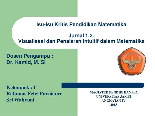Isu-Isu Kritis Pendidikan Matematika Jurnal 1.2: Visualisasi dan Penalaran Intuitif dalam Matematika Kelompok : I Ratumas ...