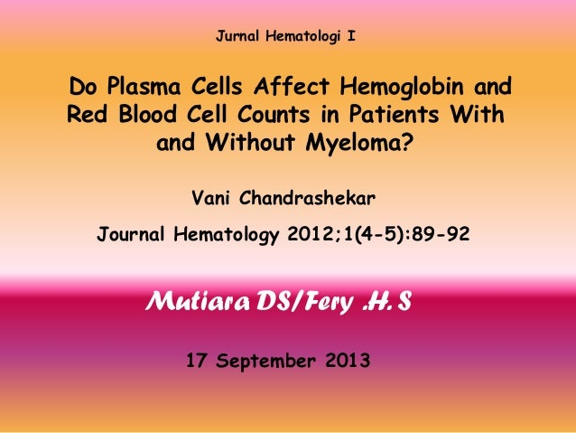 Jurnal Hematologi I  Do Plasma Cells Affect Hemoglobin and Red Blood Cell Counts in Patients With and Without Myeloma? Van...