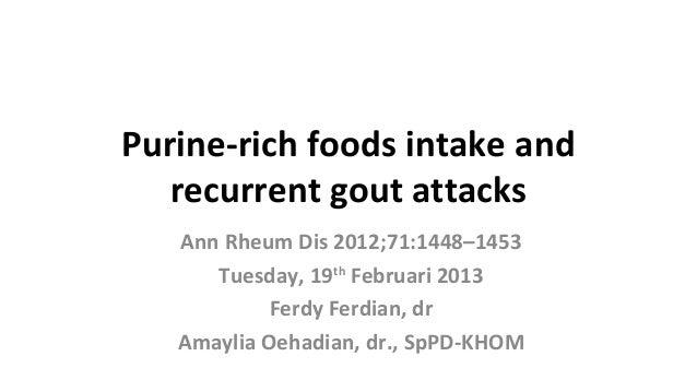 Purine-rich foods intake and   recurrent gout attacks   Ann Rheum Dis 2012;71:1448–1453      Tuesday, 19th Februari 2013  ...