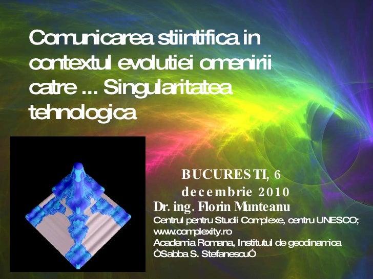 Dr. ing. Florin Munteanu Centrul pentru Studii Complexe, centru UNESCO; www.complexity.ro Academia Romana, Institutul de g...