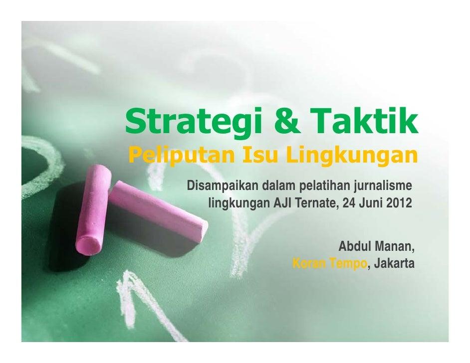 Strategi & TaktikPeliputan Isu Lingkungan    Disampaikan dalam pelatihan jurnalisme        lingkungan AJI Ternate, 24 Juni...
