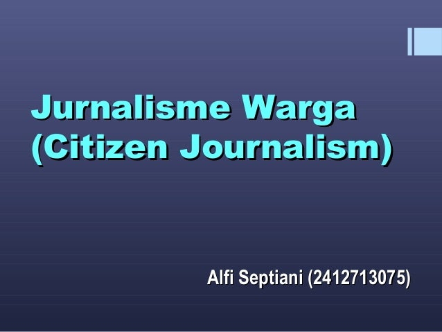 Jurnalisme WargaJurnalisme Warga (Citizen Journalism)(Citizen Journalism) Alfi Septiani (2412713075)Alfi Septiani (2412713...