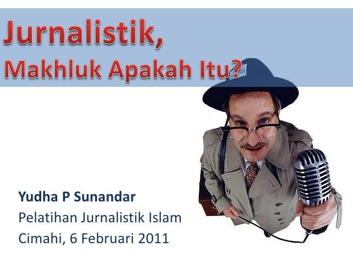 Yudha P SunandarPelatihan Jurnalistik IslamCimahi, 6 Februari 2011