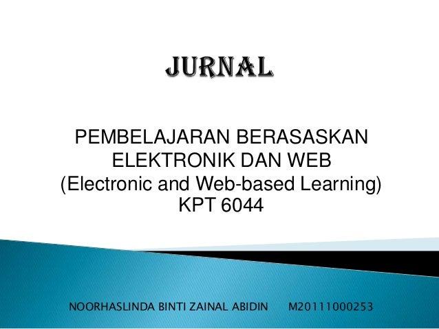 PEMBELAJARAN BERASASKAN      ELEKTRONIK DAN WEB(Electronic and Web-based Learning)              KPT 6044NOORHASLINDA BINTI...