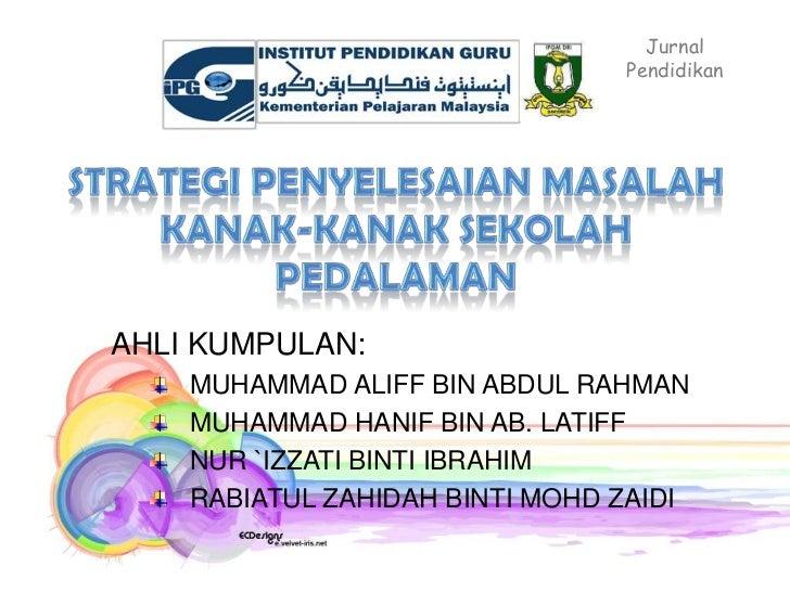 Jurnal                                PendidikanAHLI KUMPULAN:    MUHAMMAD ALIFF BIN ABDUL RAHMAN    MUHAMMAD HANIF BIN AB...
