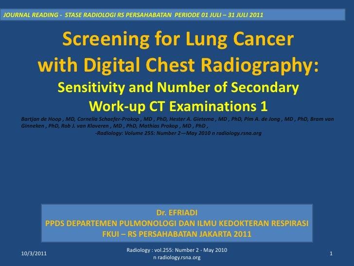 JOURNAL READING -  STASE RADIOLOGI RS PERSAHABATAN  PERIODE 01 JULI – 31 JULI 2011<br />Screening for Lung Cancer<br />wit...