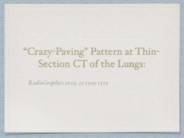 """""""Crazy-Paving"""" Pattern at Thin-   Section CT of the Lungs: RadioGraphics 2003; 23:1509-1519"""
