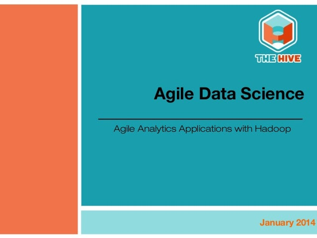 Agile Data Science Agile Analytics Applications with Hadoop  January 2014