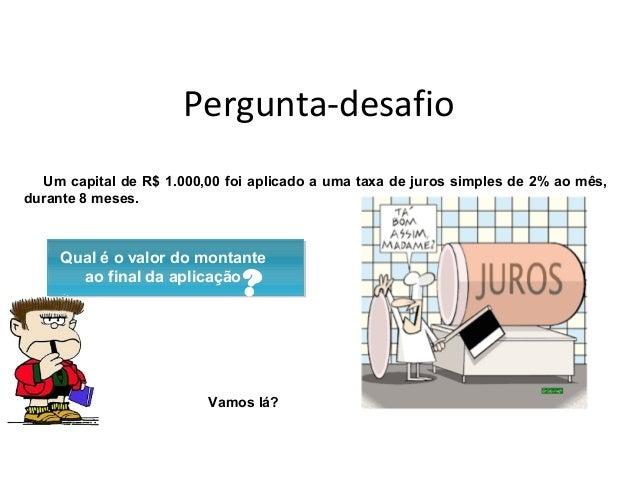 Pergunta-desafio Um capital de R$ 1.000,00 foi aplicado a uma taxa de juros simples de 2% ao mês, durante 8 meses. Qual é ...
